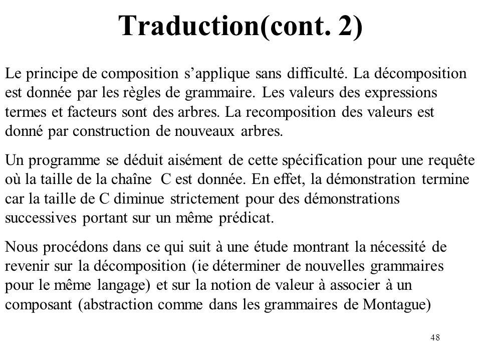 48 Traduction(cont. 2) Le principe de composition sapplique sans difficulté. La décomposition est donnée par les règles de grammaire. Les valeurs des