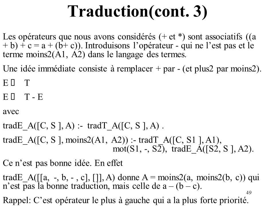 49 Traduction(cont. 3) Les opérateurs que nous avons considérés (+ et *) sont associatifs ((a + b) + c = a + (b+ c)). Introduisons lopérateur - qui ne