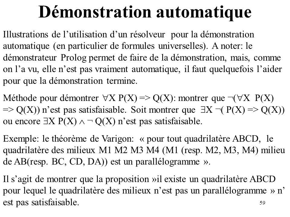 59 Démonstration automatique Illustrations de lutilisation dun résolveur pour la démonstration automatique (en particulier de formules universelles).