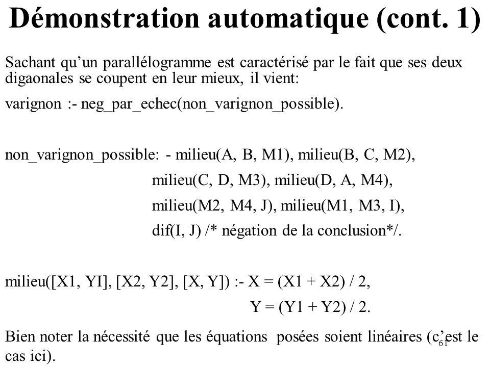 61 Démonstration automatique (cont. 1) Sachant quun parallélogramme est caractérisé par le fait que ses deux digaonales se coupent en leur mieux, il v