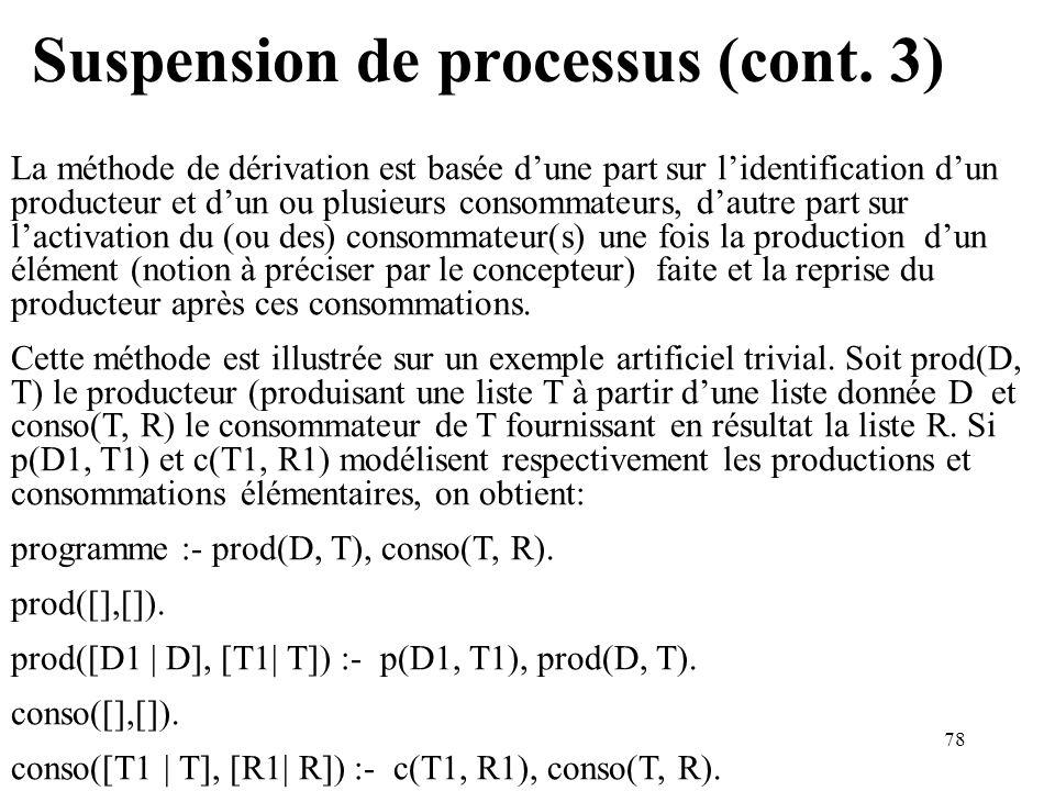 78 Suspension de processus (cont. 3) La méthode de dérivation est basée dune part sur lidentification dun producteur et dun ou plusieurs consommateurs