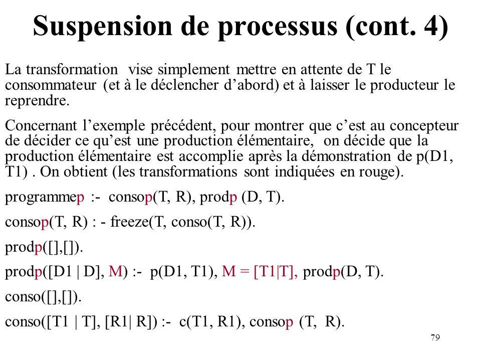 79 Suspension de processus (cont. 4) La transformation vise simplement mettre en attente de T le consommateur (et à le déclencher dabord) et à laisser