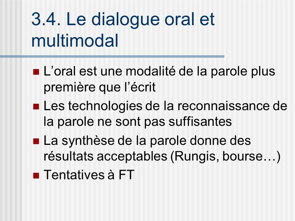 3.4. Le dialogue oral et multimodal Loral est une modalité de la parole plus première que lécrit Les technologies de la reconnaissance de la parole ne