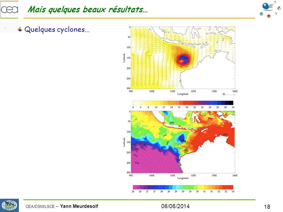 CEA/DSM/LSCE – Yann Meurdesoif Mais quelques beaux résultats… Quelques cyclones… 06/06/2014 18