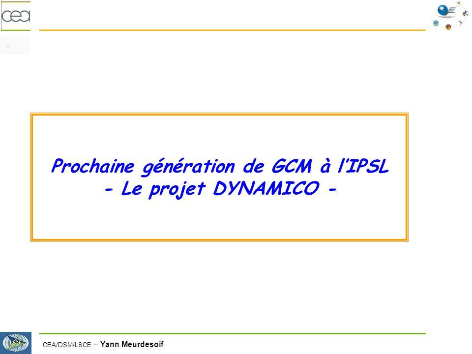 CEA/DSM/LSCE – Yann Meurdesoif Prochaine génération de GCM à lIPSL - Le projet DYNAMICO -
