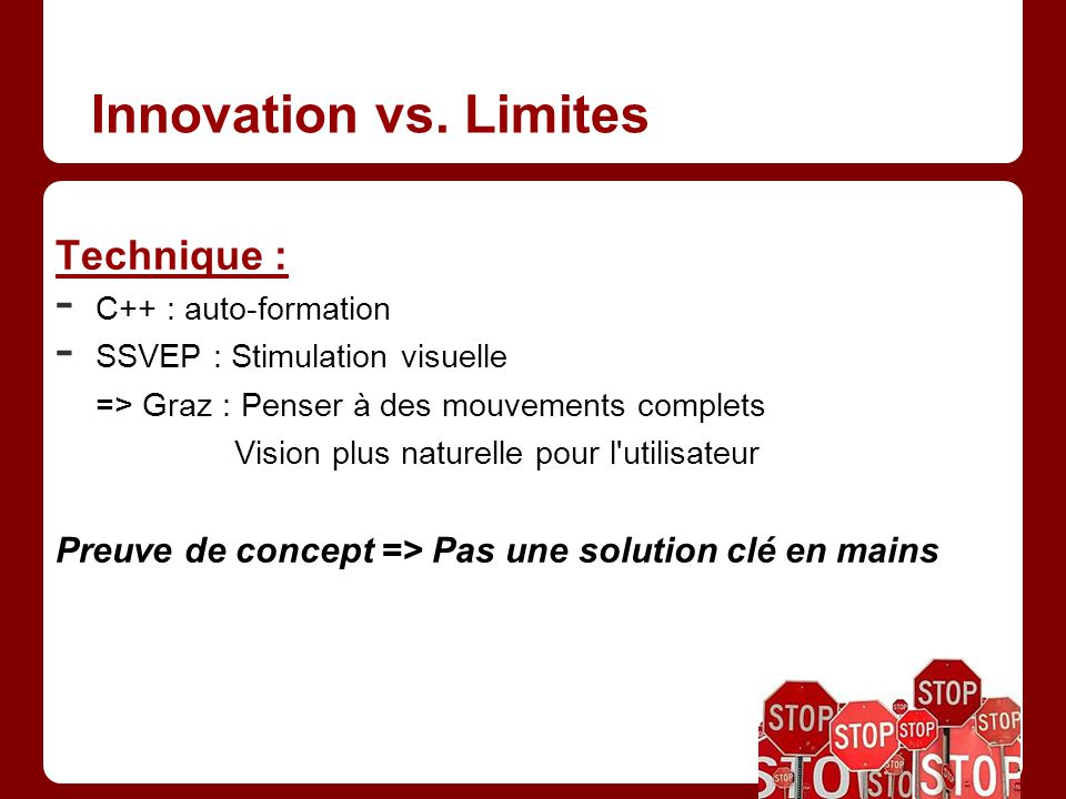 Innovation vs. Limites Technique : - C++ : auto-formation - SSVEP : Stimulation visuelle => Graz : Penser à des mouvements complets Vision plus nature