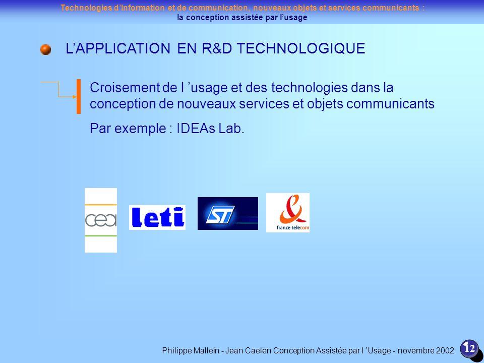 Technologies dInformation et de communication, nouveaux objets et services communicants : la conception assistée par lusage 12 LAPPLICATION EN R&D TEC