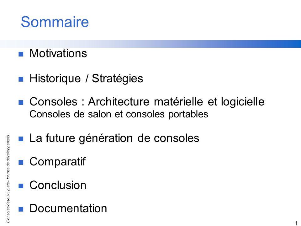 Consoles de jeux : plate - formes de développement 1 Sommaire Motivations Historique / Stratégies Consoles : Architecture matérielle et logicielle Con