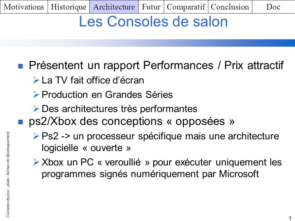 Consoles de jeux : plate - formes de développement 1 Les Consoles de salon Présentent un rapport Performances / Prix attractif La TV fait office décra