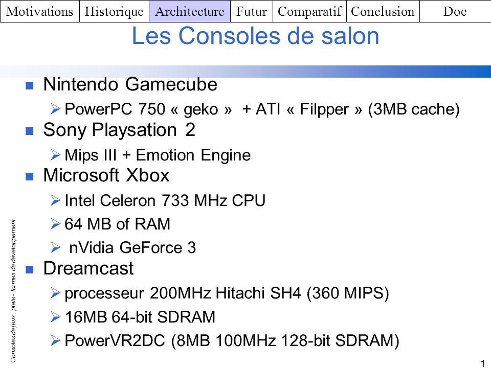 Consoles de jeux : plate - formes de développement 1 Les Consoles de salon Nintendo Gamecube PowerPC 750 « geko » + ATI « Filpper » (3MB cache) Sony P