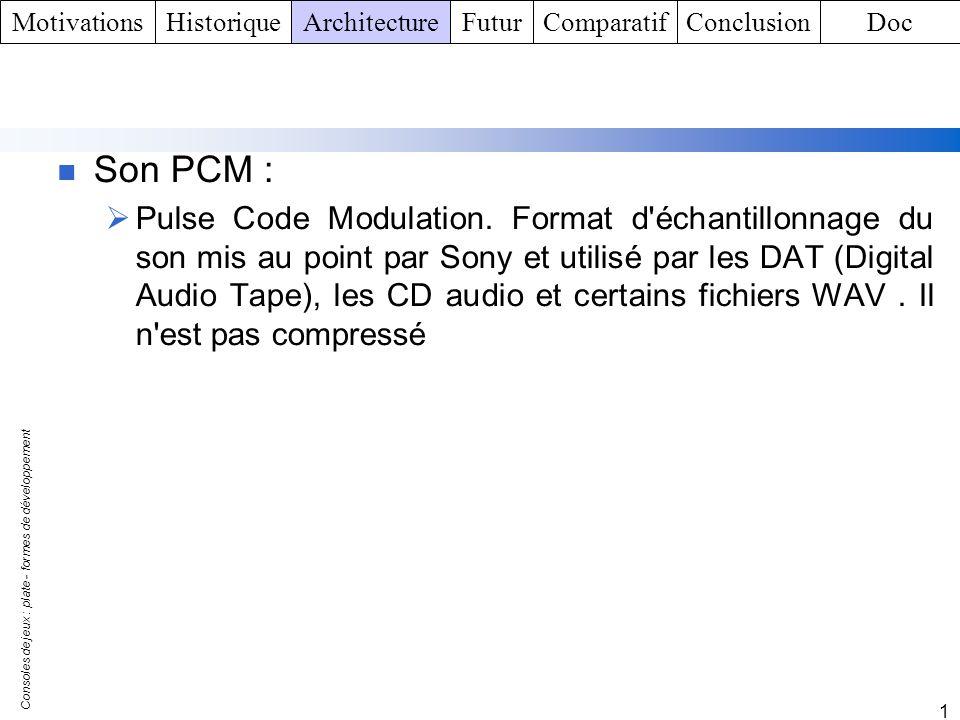 Consoles de jeux : plate - formes de développement 1 Son PCM : Pulse Code Modulation. Format d'échantillonnage du son mis au point par Sony et utilisé