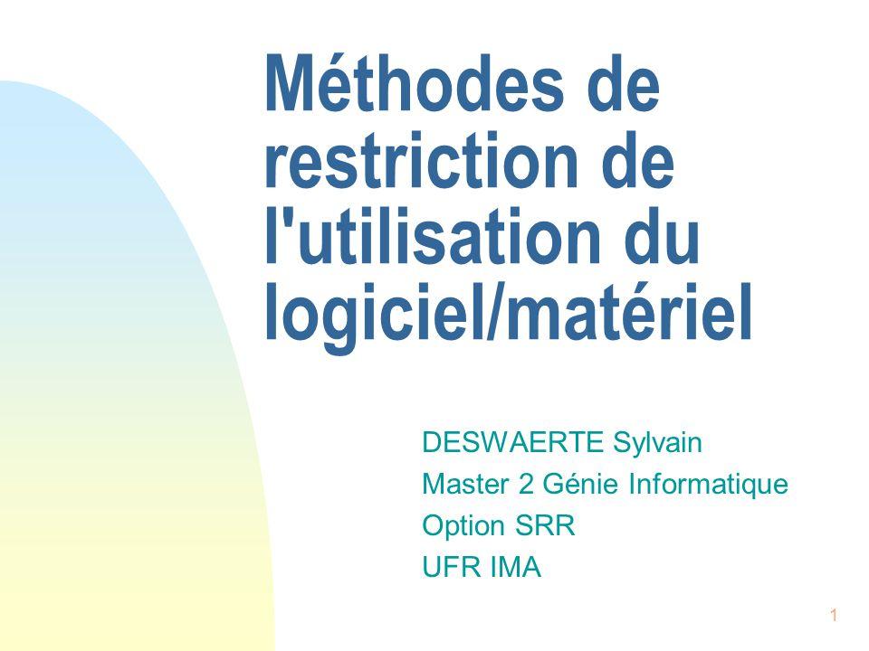 1 Méthodes de restriction de l utilisation du logiciel/matériel DESWAERTE Sylvain Master 2 Génie Informatique Option SRR UFR IMA