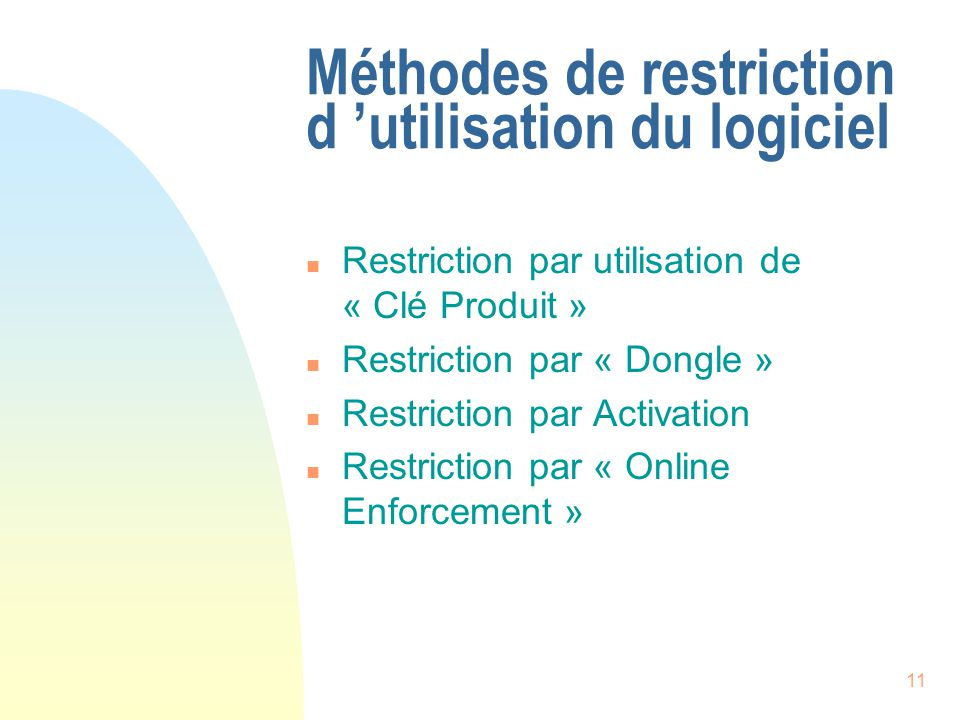 11 Méthodes de restriction d utilisation du logiciel n Restriction par utilisation de « Clé Produit » n Restriction par « Dongle » n Restriction par A