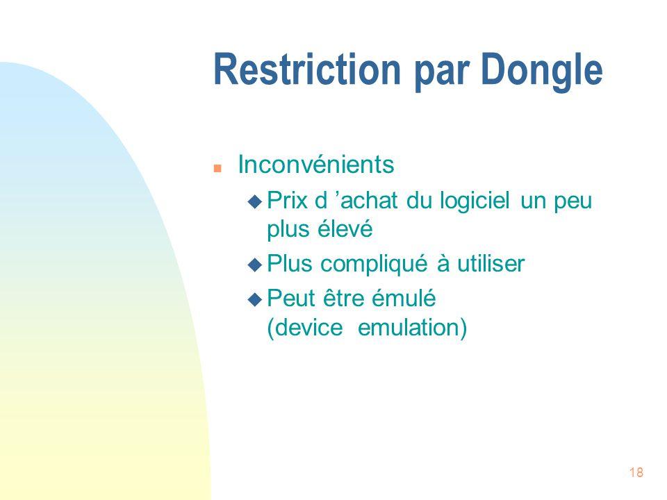 18 Restriction par Dongle n Inconvénients u Prix d achat du logiciel un peu plus élevé u Plus compliqué à utiliser u Peut être émulé (device emulation)