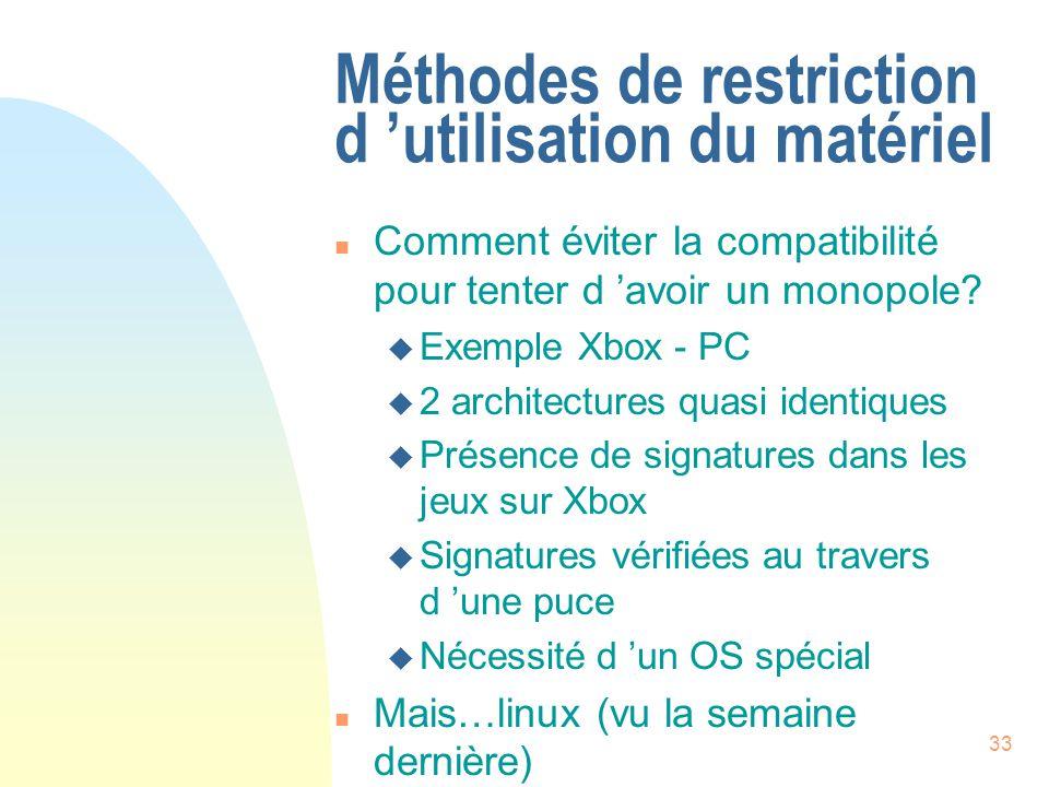 33 Méthodes de restriction d utilisation du matériel n Comment éviter la compatibilité pour tenter d avoir un monopole.