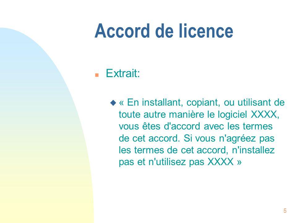 5 Accord de licence n Extrait: u « En installant, copiant, ou utilisant de toute autre manière le logiciel XXXX, vous êtes d accord avec les termes de cet accord.