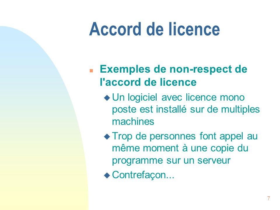 7 Accord de licence n Exemples de non-respect de l accord de licence u Un logiciel avec licence mono poste est installé sur de multiples machines u Trop de personnes font appel au même moment à une copie du programme sur un serveur u Contrefaçon...
