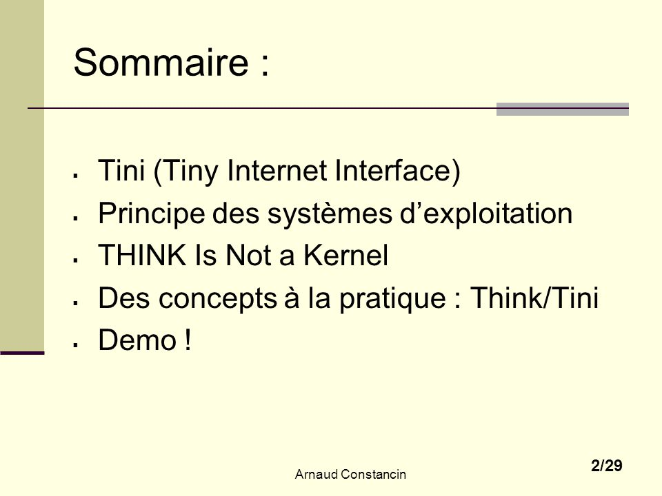 Arnaud Constancin 2/29 Sommaire : Tini (Tiny Internet Interface) Principe des systèmes dexploitation THINK Is Not a Kernel Des concepts à la pratique