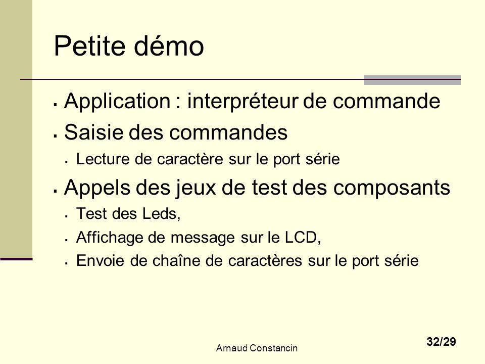 Arnaud Constancin 32/29 Petite démo Application : interpréteur de commande Saisie des commandes Lecture de caractère sur le port série Appels des jeux