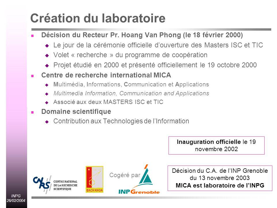 INPG 26/02/2004 Définition des thématiques / besoins Suivre les priorités politiques VN Développement des Technologies de lInformation Etudes sur la langue Vietnamienne Développement du « Software Engineering » Dans lindustrie mais aussi dans lenseignement (universités) Enormes besoins pour le Vietnam Développement des infrastructures de communication (routes, ponts et TELECOM) Modernisation de lindustrie vietnamienne (instrumentation et mesure, utilisation des TIC, réseaux, etc.) Développement dInternet à tous les niveaux Cohérence scientifique avec les programmes de formation ITP, PFIEV et MASTERS avoir une cohérence complète sur les 10 années de formation 5 ans PFIEV ou ITP + 2 ans Masters + 3 ans thèses Objectifs