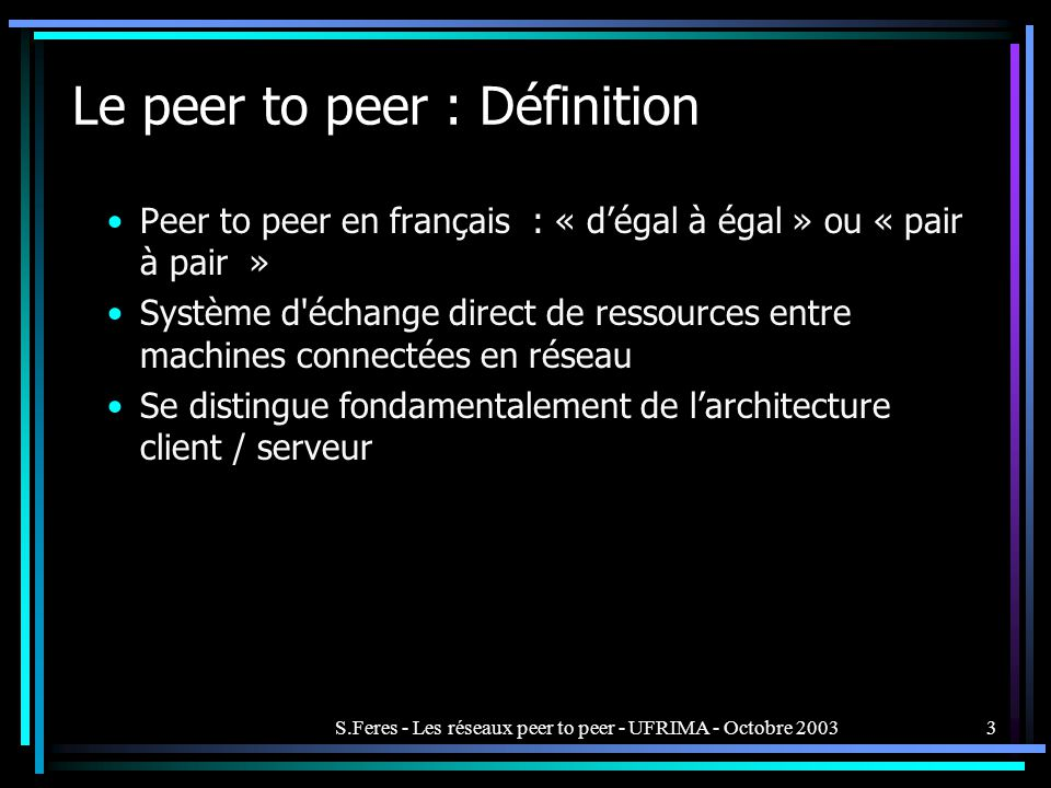 S.Feres - Les réseaux peer to peer - UFRIMA - Octobre 200344 Références –http://www.zdnet.frhttp://www.zdnet.fr –http://solutions.journaldunet.comhttp://solutions.journaldunet.com –http://www.openp2p.comhttp://www.openp2p.com –http://www-lor.int-evry.frhttp://www-lor.int-evry.fr –The OReilly Peer-to-Peer and Web services Conference, Washington DC – Sept.18-21, 2001 : http://conferences.oreilly.com/p2p –http://www.jxta.orghttp://www.jxta.org –http://www.gnutella.orghttp://www.gnutella.org