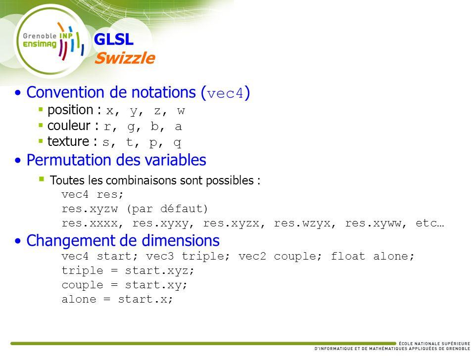 Convention de notations ( vec4 ) position : x, y, z, w couleur : r, g, b, a texture : s, t, p, q Permutation des variables Toutes les combinaisons son
