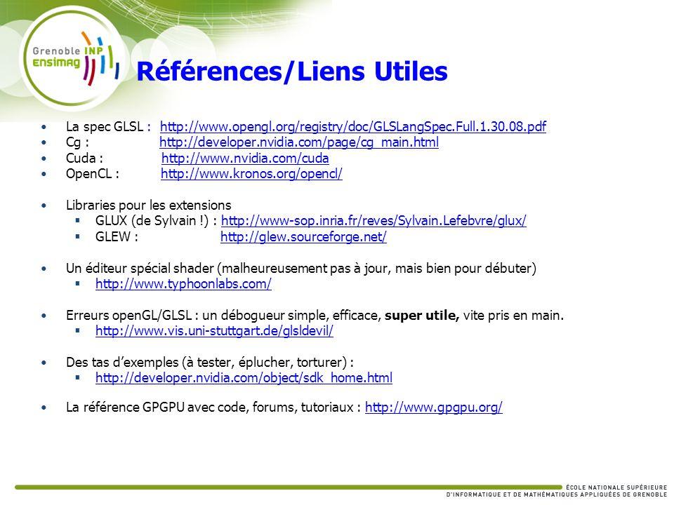 Références/Liens Utiles La spec GLSL : http://www.opengl.org/registry/doc/GLSLangSpec.Full.1.30.08.pdfhttp://www.opengl.org/registry/doc/GLSLangSpec.F