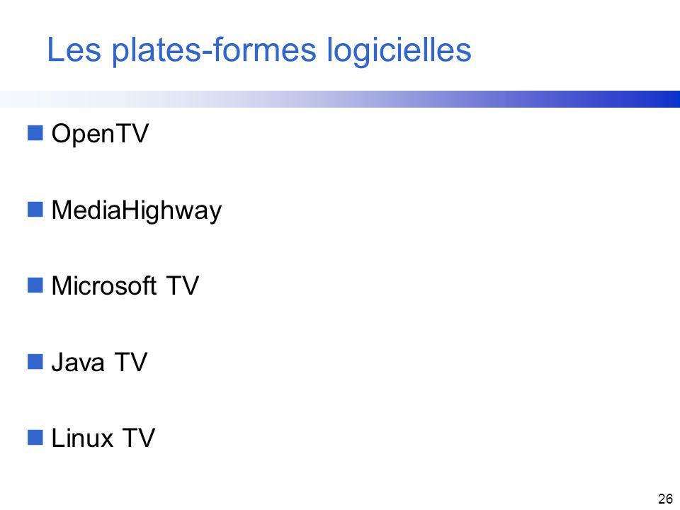 26 Les plates-formes logicielles nOpenTV nMediaHighway nMicrosoft TV nJava TV nLinux TV