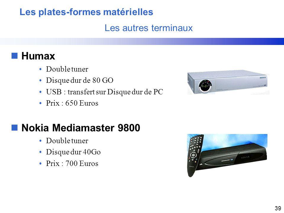 39 nHumax Double tuner Disque dur de 80 GO USB : transfert sur Disque dur de PC Prix : 650 Euros nNokia Mediamaster 9800 Double tuner Disque dur 40Go