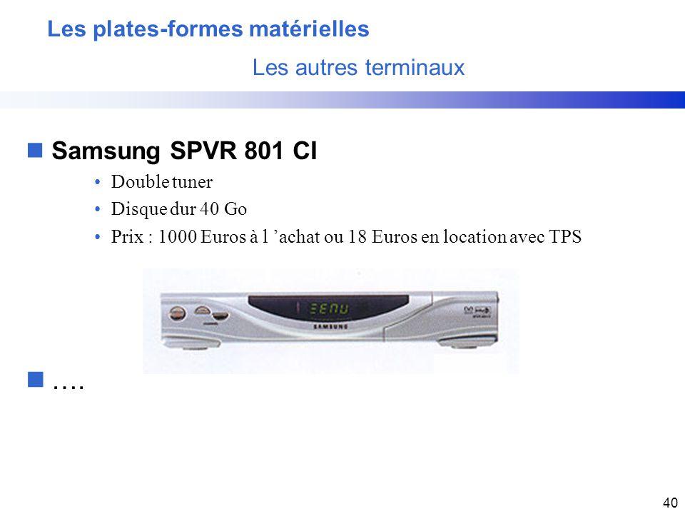40 nSamsung SPVR 801 CI Double tuner Disque dur 40 Go Prix : 1000 Euros à l achat ou 18 Euros en location avec TPS n…. Les plates-formes matérielles L
