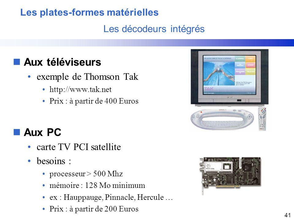 41 nAux téléviseurs exemple de Thomson Tak http://www.tak.net Prix : à partir de 400 Euros Les plates-formes matérielles Les décodeurs intégrés nAux P