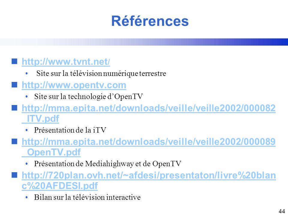 44 nhttp://www.tvnt.net /http://www.tvnt.net / Site sur la télévision numérique terrestre nhttp://www.opentv.comhttp://www.opentv.com Site sur la tech