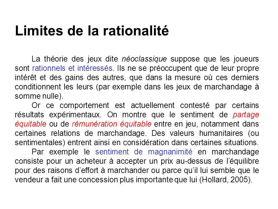 Limites de la rationalité La théorie des jeux dite néoclassique suppose que les joueurs sont rationnels et intéressés. Ils ne se préoccupent que de le