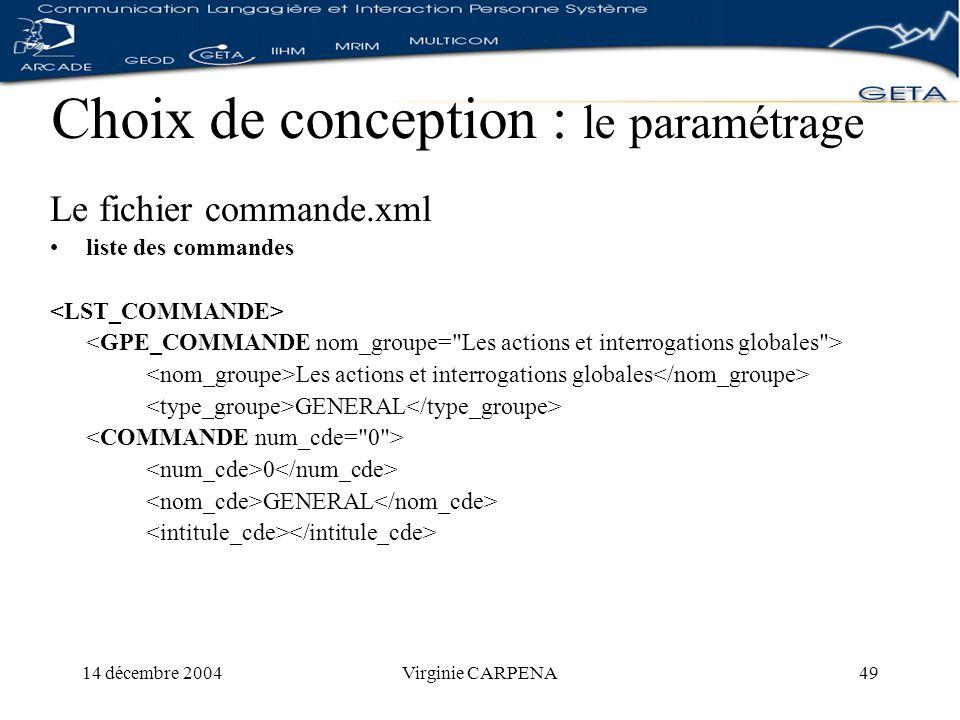 14 décembre 2004Virginie CARPENA49 Choix de conception : le paramétrage Le fichier commande.xml liste des commandes Les actions et interrogations globales GENERAL 0 GENERAL