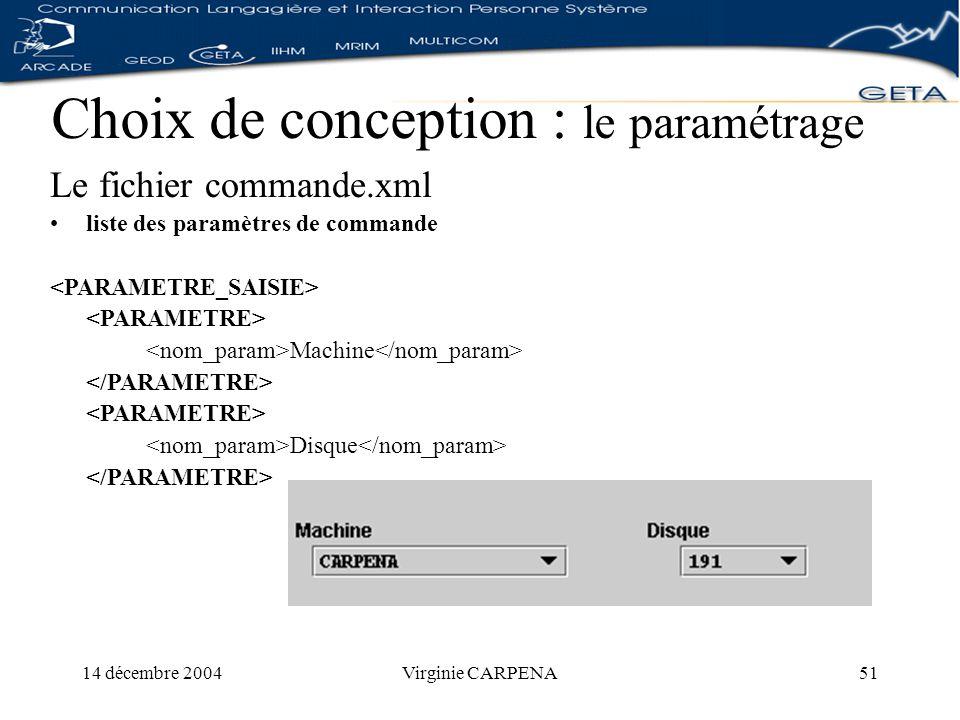 14 décembre 2004Virginie CARPENA51 Choix de conception : le paramétrage Le fichier commande.xml liste des paramètres de commande Machine Disque