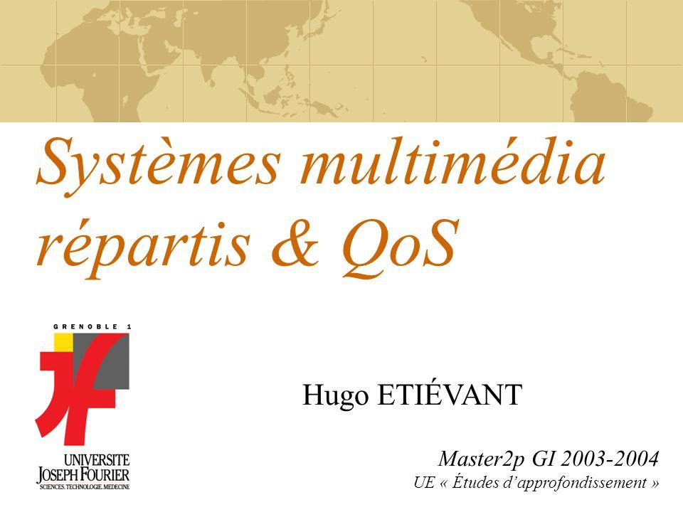 Systèmes multimédia répartis & QoS Master2p GI 2003-2004 UE « Études dapprofondissement » Hugo ETIÉVANT