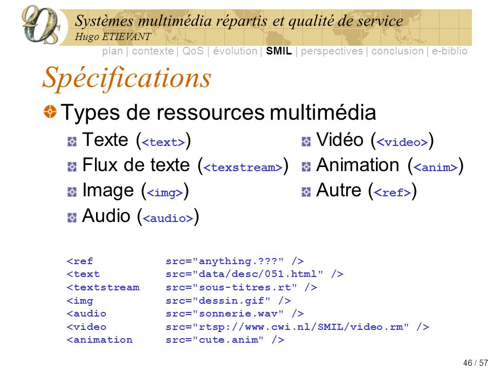 Systèmes multimédia répartis et qualité de service Hugo ETIEVANT 46 / 57 Spécifications Types de ressources multimédia Texte ( ) Flux de texte ( ) Ima