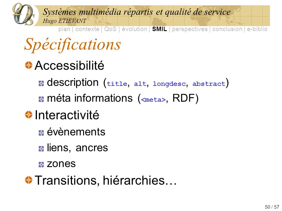 Systèmes multimédia répartis et qualité de service Hugo ETIEVANT 50 / 57 Spécifications Accessibilité description ( title, alt, longdesc, abstract ) m