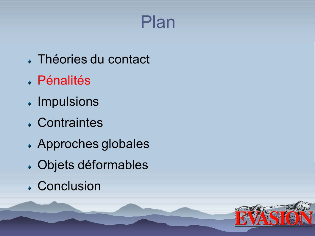 Pénalités Simple, universel, stable [MW 88, Gim 93] Choix des coefficients ? Raideur du système
