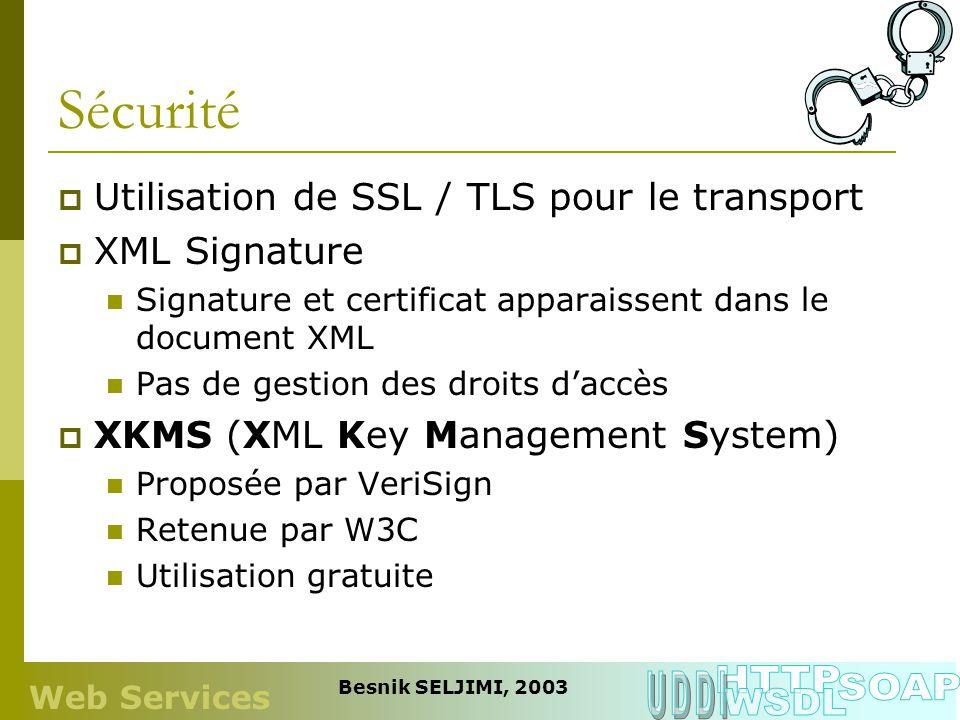 Sécurité Utilisation de SSL / TLS pour le transport XML Signature Signature et certificat apparaissent dans le document XML Pas de gestion des droits