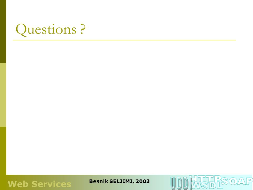 Questions ? Web Services Besnik SELJIMI, 2003