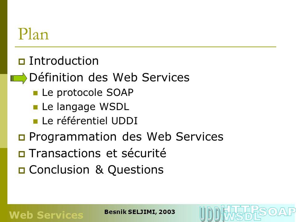 Questions ? Web Services Besnik SELJIMI, 2003