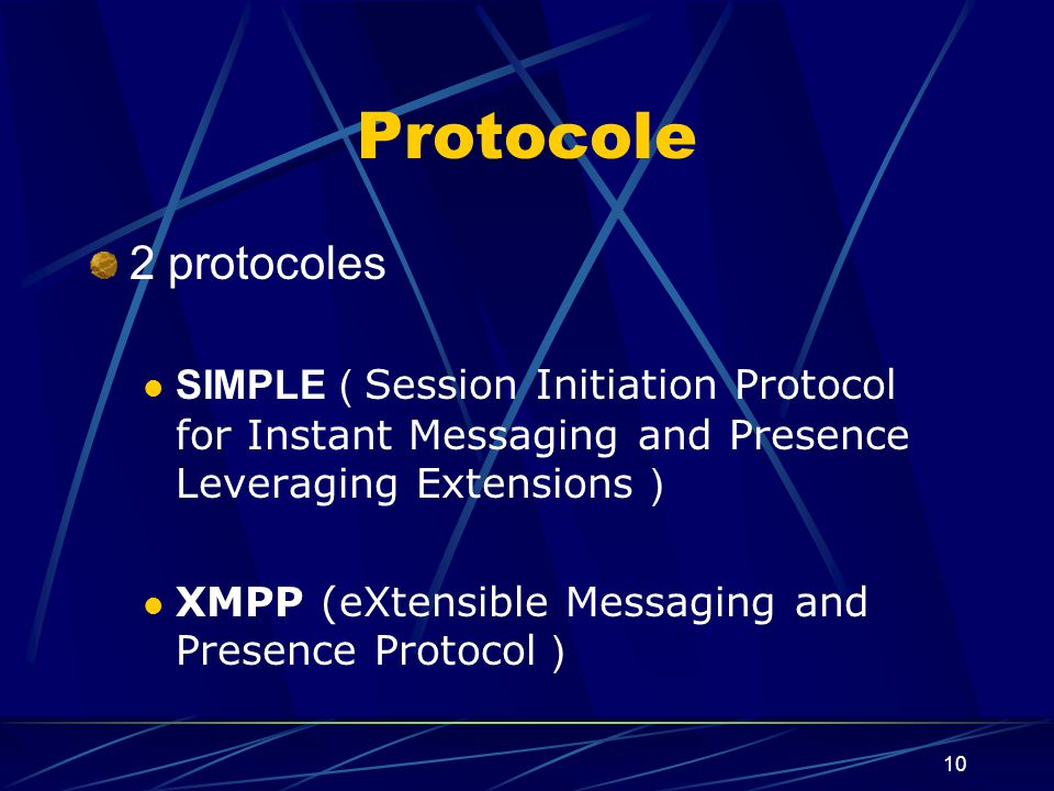 10 Protocole 2 protocoles SIMPLE ( Session Initiation Protocol for Instant Messaging and Presence Leveraging Extensions ) XMPP (eXtensible Messaging and Presence Protocol )