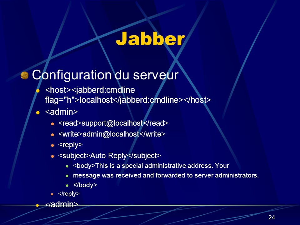 24 Jabber Configuration du serveur localhost support@localhost admin@localhost Auto Reply This is a special administrative address.