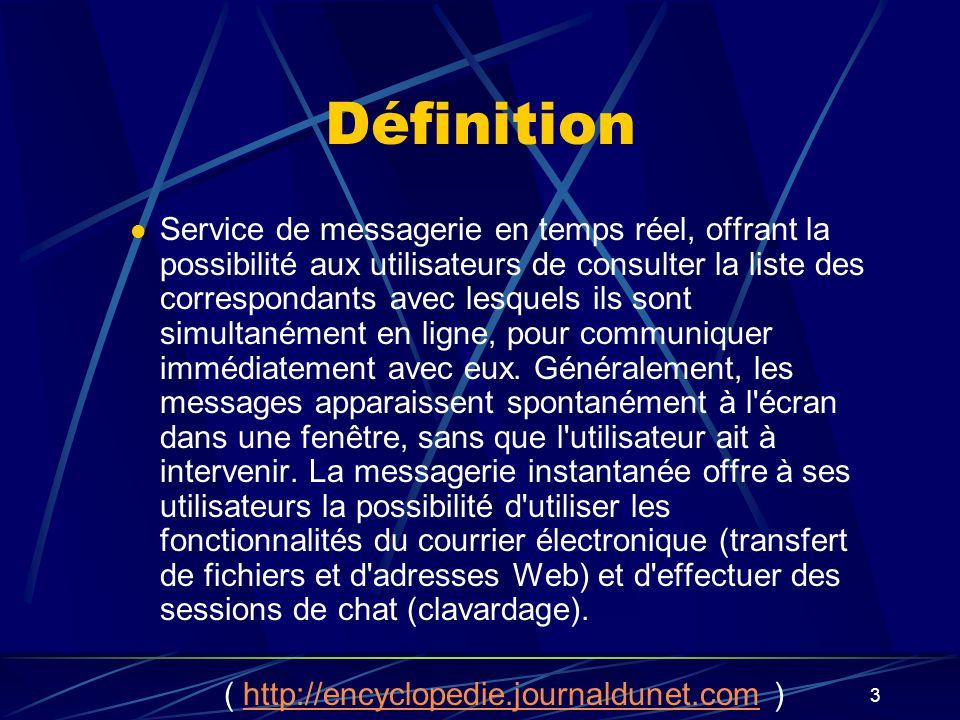 3 Définition Service de messagerie en temps réel, offrant la possibilité aux utilisateurs de consulter la liste des correspondants avec lesquels ils sont simultanément en ligne, pour communiquer immédiatement avec eux.