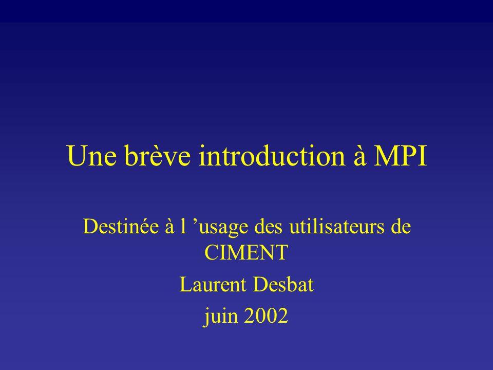 Une brève introduction à MPI Destinée à l usage des utilisateurs de CIMENT Laurent Desbat juin 2002