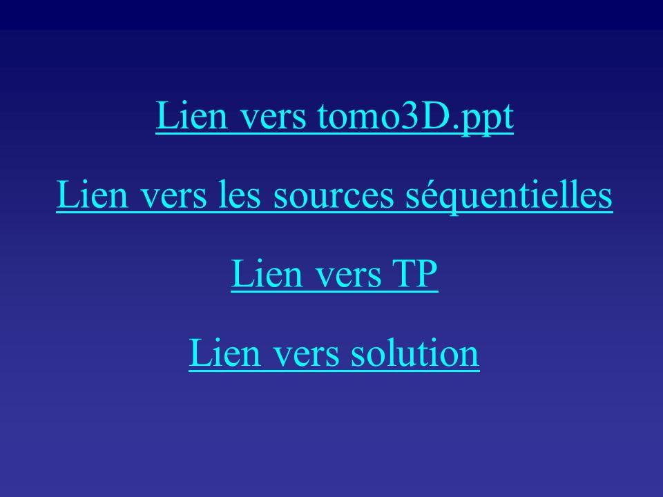 Lien vers tomo3D.ppt Lien vers TP Lien vers solution Lien vers les sources séquentielles