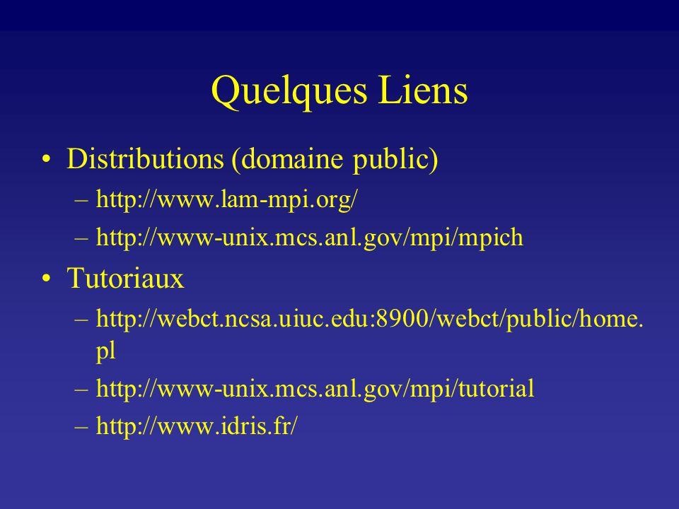 Quelques Liens Distributions (domaine public) –http://www.lam-mpi.org/ –http://www-unix.mcs.anl.gov/mpi/mpich Tutoriaux –http://webct.ncsa.uiuc.edu:8900/webct/public/home.