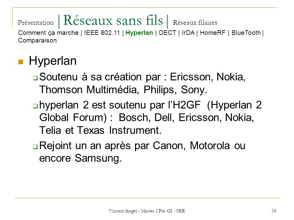 Vincent fanget - Master 2 Pro GI - SRR 26 Présentation  Réseaux sans fils  Réseaux filaires Hyperlan Soutenu à sa création par : Ericsson, Nokia, Thomson Multimédia, Philips, Sony.