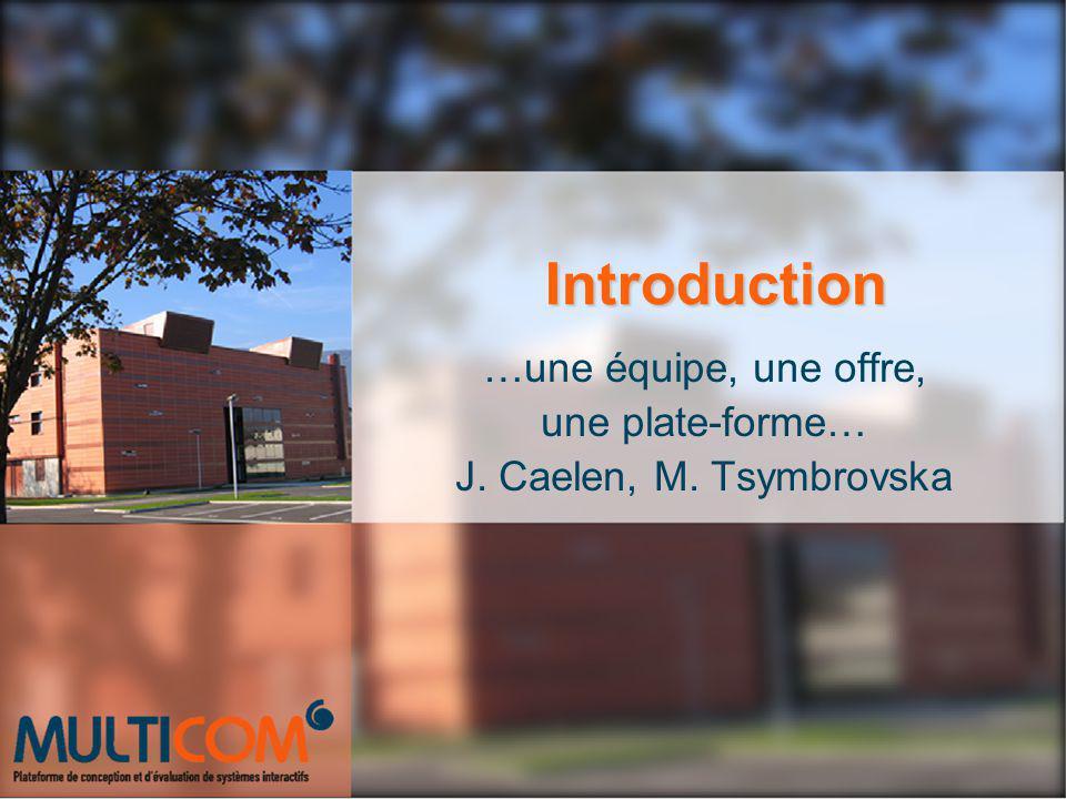 Introduction …une équipe, une offre, une plate-forme… J. Caelen, M. Tsymbrovska